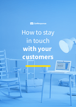 How to stay in touch<br> with your customers